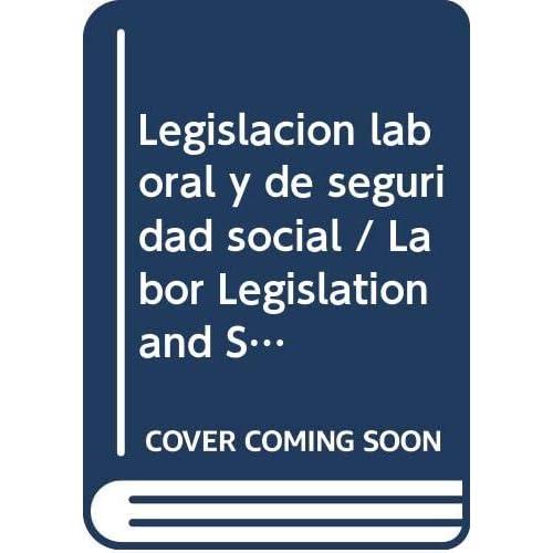Legislacion laboral y de seguridad social / Labor Legislation and Social Security