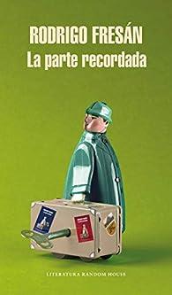 La parte recordada par Rodrigo Fresán