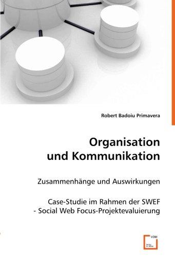 Organisation und Kommunikation: Zusammenhänge und AuswirkungenCase-Studie im Rahmen der SWEF - Social Web Focus-Projektevaluierung