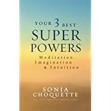 Your 3 Best Super Powers: Meditation, Imagination & Intuition by Sonia Choquette (2016-10-11)