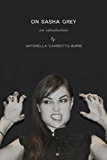 On Sasha Grey: An Introduction (Excerpts from MOUTH Book 2)