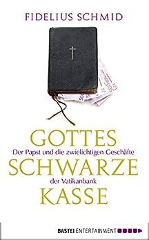 Gottes schwarze Kasse: Der Papst und die zwielichtigen Geschäfte der Vatikanbank (Eichborn digital ebook) von [Schmid, Fidelius]