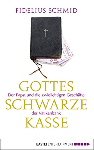 Gottes schwarze Kasse: Der Papst und die zwielichtigen Geschäfte der Vatikanbank (Eichborn digital ebook)
