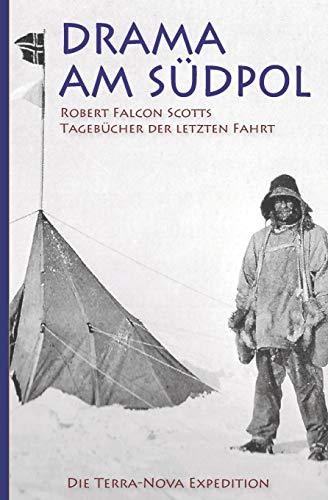 Drama am Südpol - Robert Falcon Scotts Tagebücher der letzten Fahrt