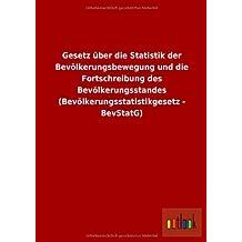 Gesetz über die Statistik der Bevölkerungsbewegung und die Fortschreibung des Bevölkerungsstandes (Bevölkerungsstatistikgesetz - BevStatG)