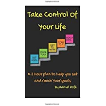 Take Control Of Your Life: A 2 hour plan to help you set and reach your goals by Rachel Rofe (2016-09-09)