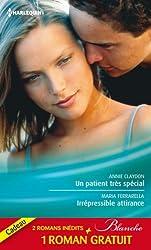 Un patient très spécial - Irrépressible attirance - Eprise d'un médecin : (promotion) (Blanche)