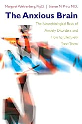 The Anxious Brain: The Neurobiological Basis of Anxiety Disorders and How to Effectively Treat Them