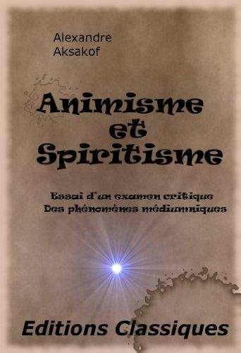 Animisme et Spiritisme Essai d'un examen critique Des phénomènes médiumniques (French Edition)