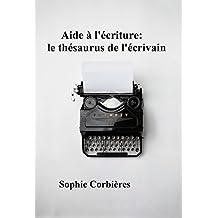 Aide à l'écriture: le thésaurus de l'écrivain: Comment décrire un visage, une silhouette, une émotion... (Aides à l'écriture t. 2) (French Edition)