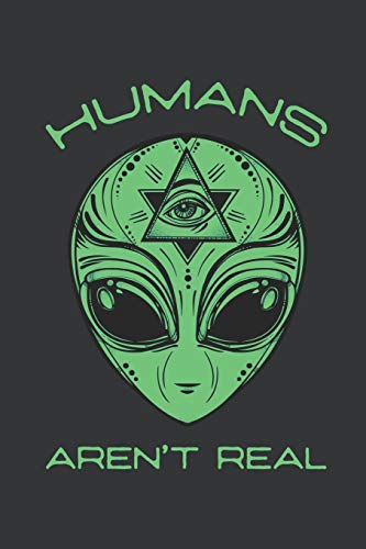Notebook: Scary but Funny Humans Aren't Real Alien Area51 Journal & Doodle Diary; 120 Squared Grid Pages for Writing and Drawing - 6x9 in.
