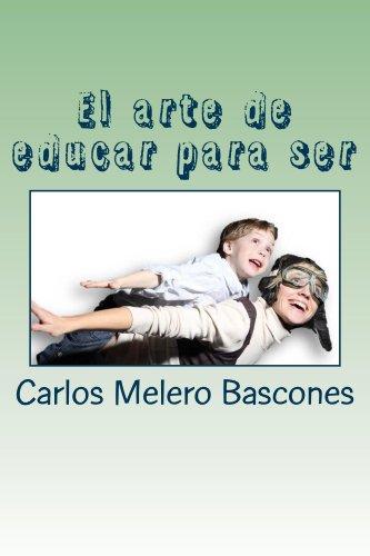 El arte de educar para ser.: Coaching para padres. por Carlos Melero Bascones