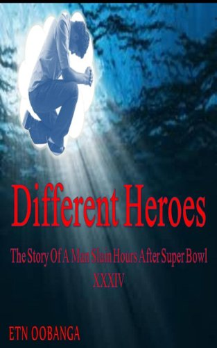 Different Heroes The Story Of A Man Slain Hours After Super Bowl XXXIV (English Edition) -