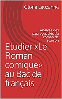 Etudier «le Roman Comique» Au Bac De Français: Analyse Des Passages Clés Du Roman De Scarron por Gloria Lauzanne