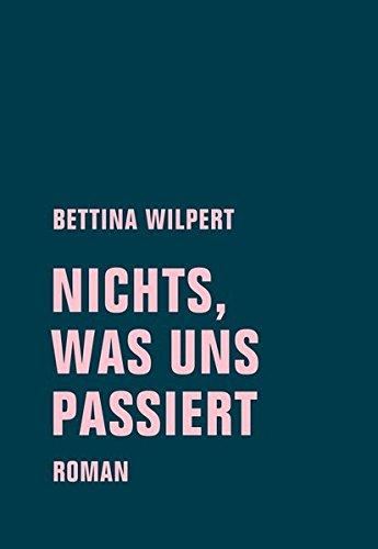 Buchseite und Rezensionen zu 'nichts, was uns passiert: Roman' von Bettina Wilpert
