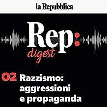 Razzismo: aggressioni e propaganda: Rep Digest 2