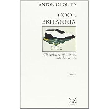 Cool Britannia. Gli Inglesi (E Gli Italiani) Visti Da Londra
