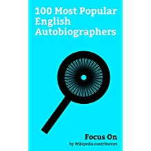 Focus On: 100 Most Popular English Autobiographers: Roger Moore, Charlie Chaplin, James Corden, Wayne Rooney, Margaret Thatcher, George Harrison, Michael ... Richard Branson, etc. (English Edition)