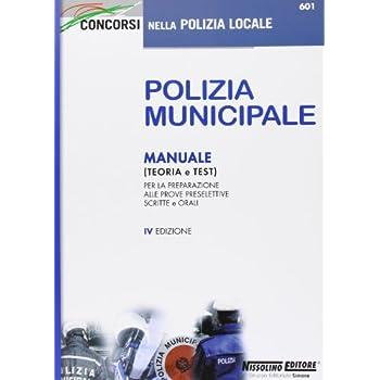 Polizia Municipale. Manuale (Teoria E Test) Per La Preparazione Alle Prove Preselettive Scritte E Orali