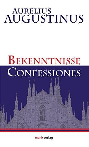 Bekenntnisse-Confessiones: Die erste Autobiographie der Geschichte (Kleine philosophische Reihe)