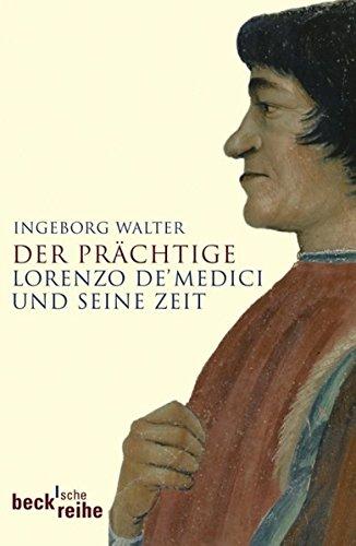 Der Prächtige: Lorenzo de' Medici und seine Zeit