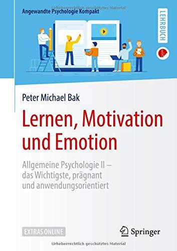 Lernen, Motivation und Emotion: Allgemeine Psychologie II - das Wichtigste, prägnant und anwendungsorientiert (Angewandte Psychologie Kompakt)