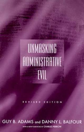 Unmasking Administrative Evil by Guy B. Adams (2004-03-01)