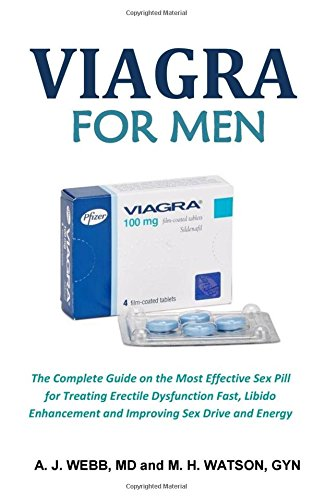 Viagra for Men Sex Pills: The Complete Guide on the Most Effective Sex Pill for Treating Erectile Dysfunction Fast, Libido Enhancement and Improving Sex Drive and Energy