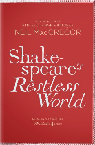 Shakespeare's Restless World: An Unexpected History in Twenty Objects (English Edition)