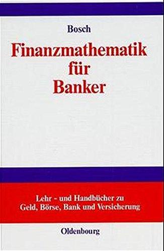 Finanzmathematik für Banker (Lehr- und Handbücher zu Geld, Börse, Bank und Versicherung)