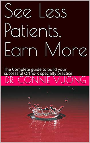 See Less Patients, Earn More: The Complete guide to build your successful Ortho-K specialty practice (English Edition)