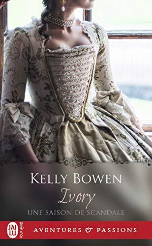 Une saison de scandale (Tome 1) - Ivory par Kelly Bowen