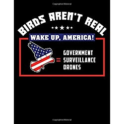 Birds Arent Real Wake Up America Government Surveillance Drones: 100 Pages of White College Ruled Paper with a Unique Cover
