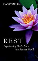 Rest: Experiencing God's Peace in a Restless World by Siang-Yang Tan (2003-10-01)