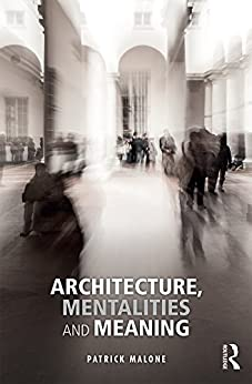 Architecture, Mentalities and Meaning di [Malone, Patrick]