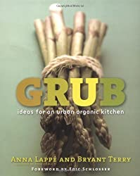 Grub: Ideas for an Urban Organic Kitchen by Anna Lappe (2006-04-06)