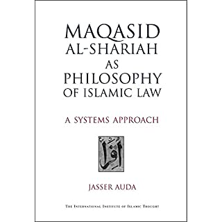 Maqasid Al-Shari'ah as Philosophy of Islamic Law: A Systems Approach