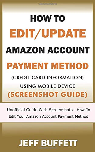 How To Edit/Update Amazon Account Payment Method (Credit Card Information) Using Mobile Device (Screenshot Guide): Unofficial Guide With Screenshots - ... Method With Your Mobile Device, Band 2)