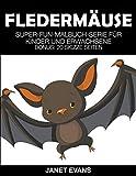 Fledermäuse: Super-Fun-Malbuch-Serie für Kinder und Erwachsene (Bonus: 20 Skizze Seiten)