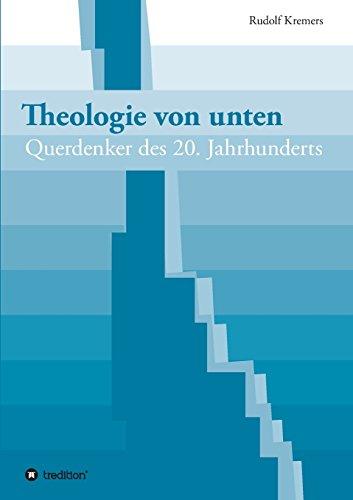 Theologie von unten: Querdenker des 20. Jahrhunderts -