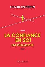 La Confiance en soi, une philosophie de Charles Pepin