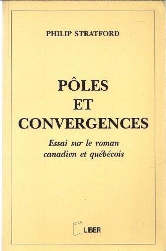 Pôles et convergences - Essai sur le roman canadien et québécois