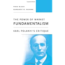 The Power of Market Fundamentalism: Karl Polanyi's Critique by Fred Block (2014-04-01)