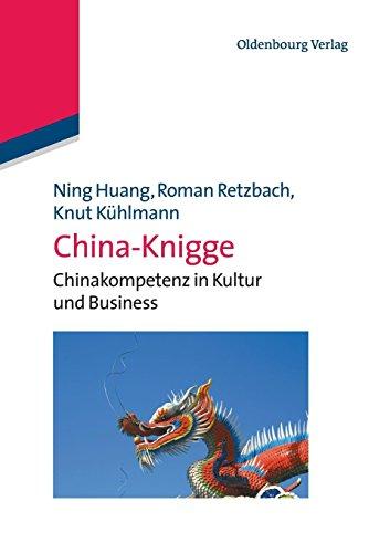 ChinaKnigge: Chinakompetenz in Kultur und Business: Chinakompetenz in Kultur und Business