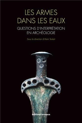 Les armes dans les eaux : Questions d'interprétation en archéologie