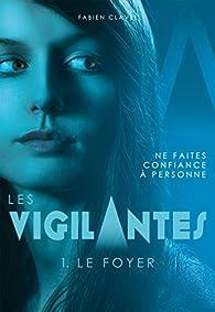 Les Vigilantes, tome 1 : Le Foyer par Fabien Clavel
