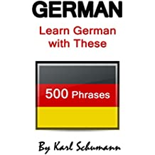 German: Learn German with These 500 Phrases (German Language, Speak German, Learning German, Germany Language, Austria Language, Learning German, Speaking German) (English Edition)
