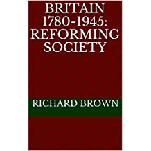 Britain 1780-1945: Reforming Society