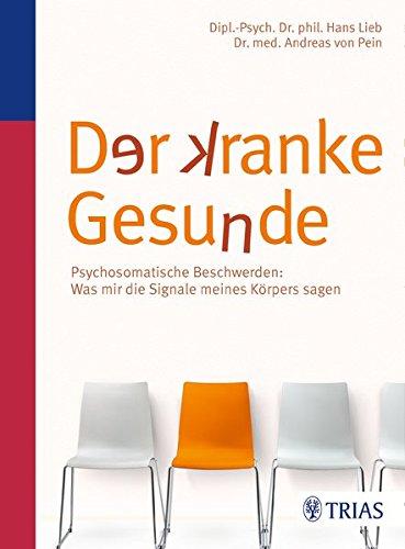 Der kranke Gesunde: Psychosomatische Beschwerden: Was mir die Signale meines Körpers sagen