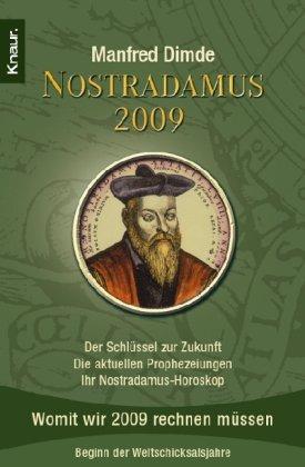 Nostradamus 2009: Der Schlüssel zur Zukunft - Die aktuellen Prophezeiungen - Ihr Nostradamus-Horoskop